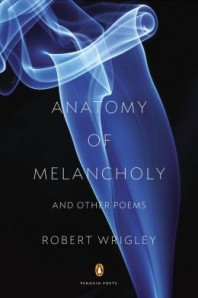 Anatomy of Melancholy by Robert Wrigley